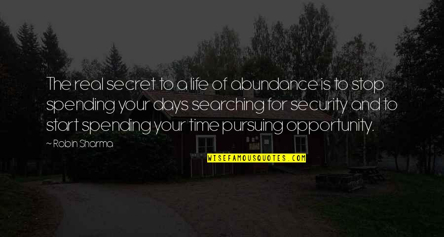 Life Searching Quotes By Robin Sharma: The real secret to a life of abundance