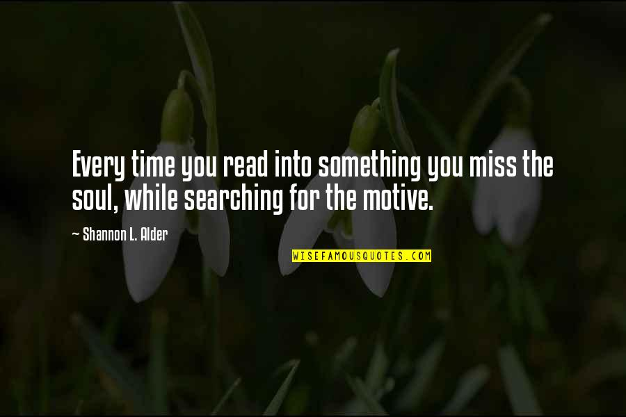 Life Searching Quotes By Shannon L. Alder: Every time you read into something you miss