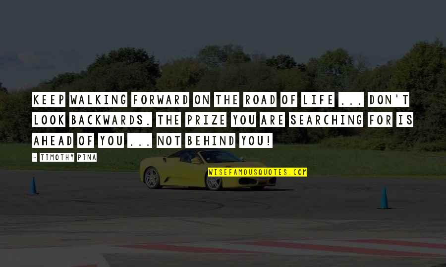 Life Searching Quotes By Timothy Pina: Keep walking forward on the road of life