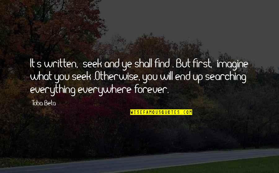 Life Searching Quotes By Toba Beta: It's written, 'seek and ye shall find'. But