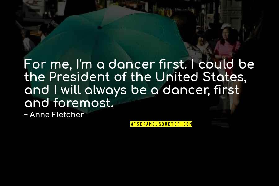 Life Short Funny Quotes By Anne Fletcher: For me, I'm a dancer first. I could