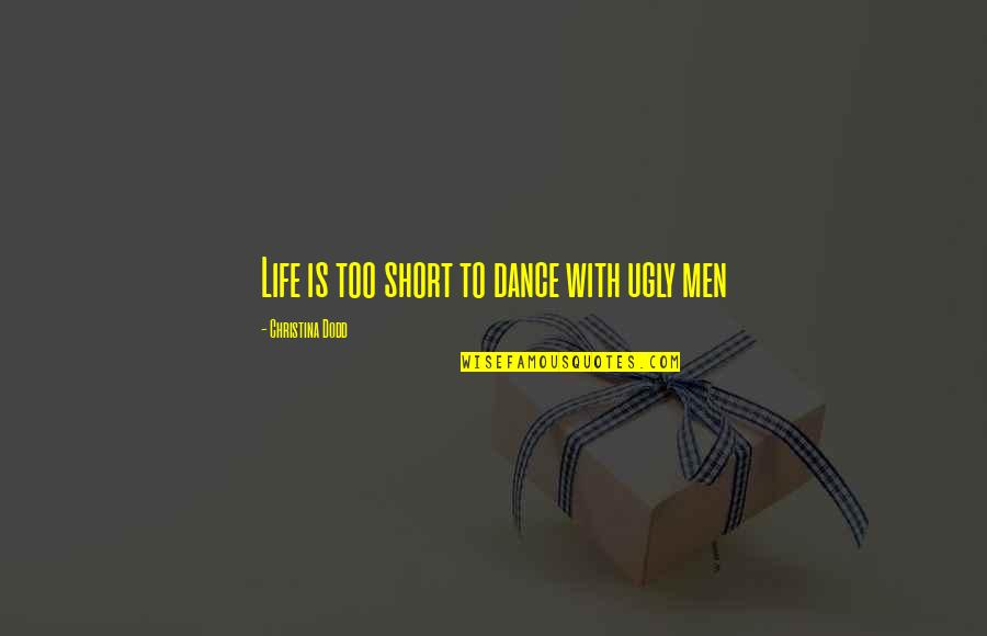 Life Short Funny Quotes By Christina Dodd: Life is too short to dance with ugly
