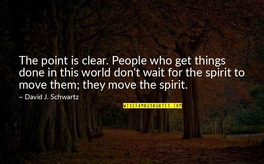 Life Short Funny Quotes By David J. Schwartz: The point is clear. People who get things