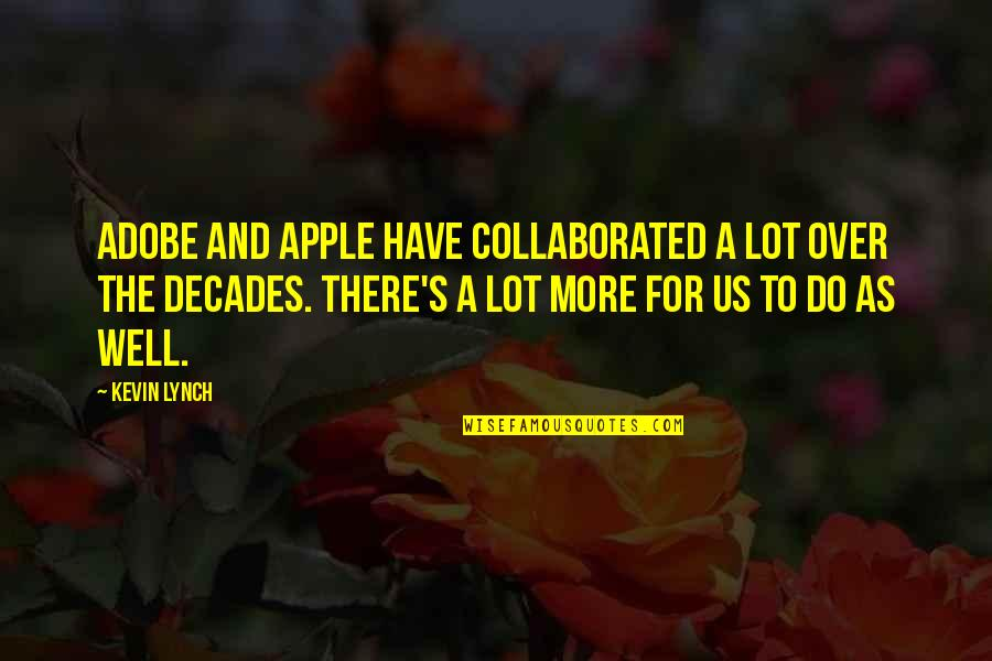 Life Short Funny Quotes By Kevin Lynch: Adobe and Apple have collaborated a lot over