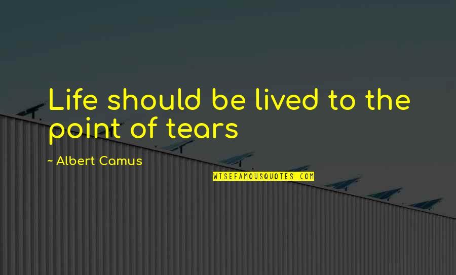 Life Should Be Lived Quotes By Albert Camus: Life should be lived to the point of