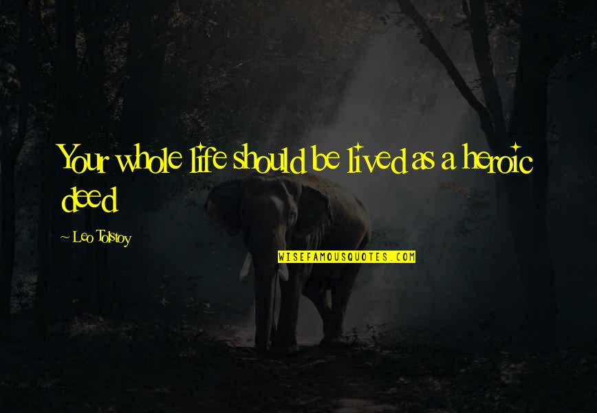 Life Should Be Lived Quotes By Leo Tolstoy: Your whole life should be lived as a