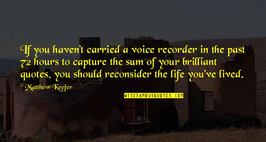 Life Should Be Lived Quotes By Matthew Keefer: If you haven't carried a voice recorder in