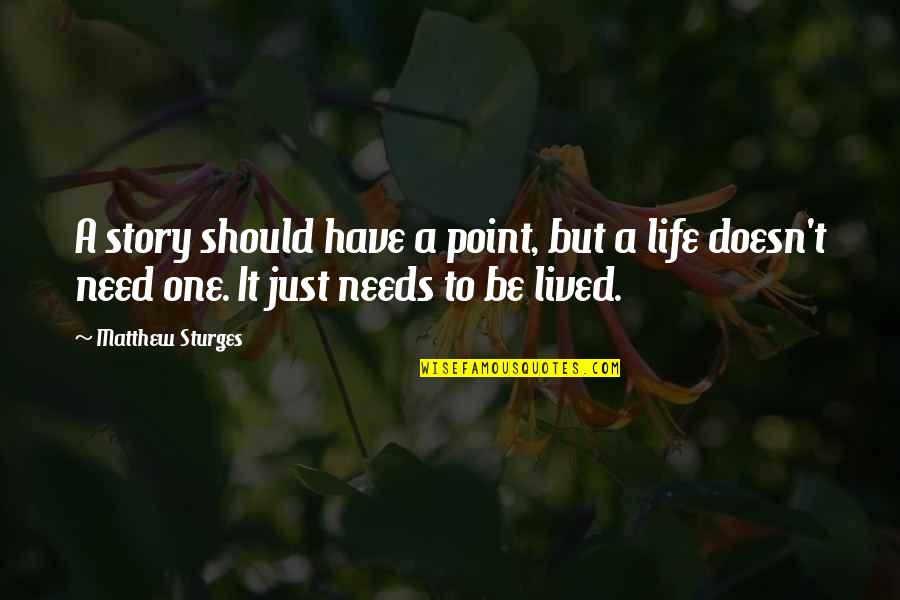 Life Should Be Lived Quotes By Matthew Sturges: A story should have a point, but a
