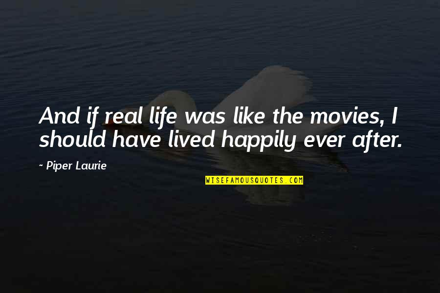 Life Should Be Lived Quotes By Piper Laurie: And if real life was like the movies,