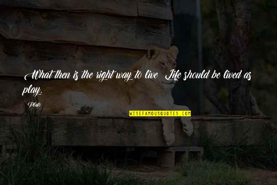 Life Should Be Lived Quotes By Plato: What then is the right way to live?
