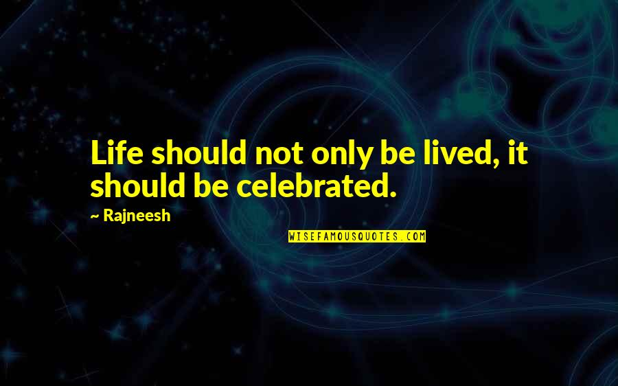 Life Should Be Lived Quotes By Rajneesh: Life should not only be lived, it should