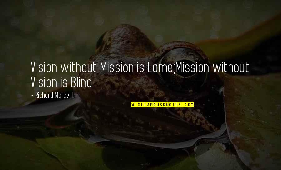 Life Should Be Lived Quotes By Richard Marcel I.: Vision without Mission is Lame;Mission without Vision is