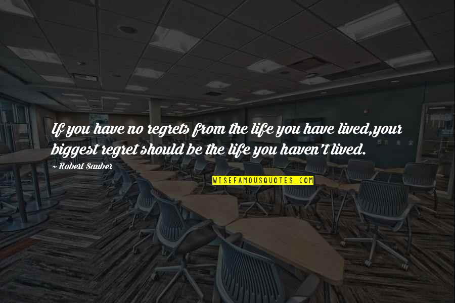 Life Should Be Lived Quotes By Robert Sauber: If you have no regrets from the life