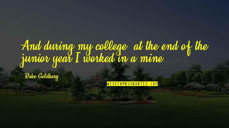 Life Should Be Lived Quotes By Rube Goldberg: And during my college, at the end of