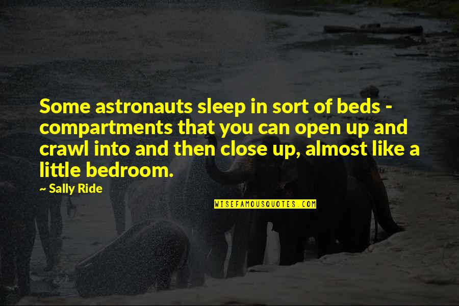 Life Should Be Lived Quotes By Sally Ride: Some astronauts sleep in sort of beds -