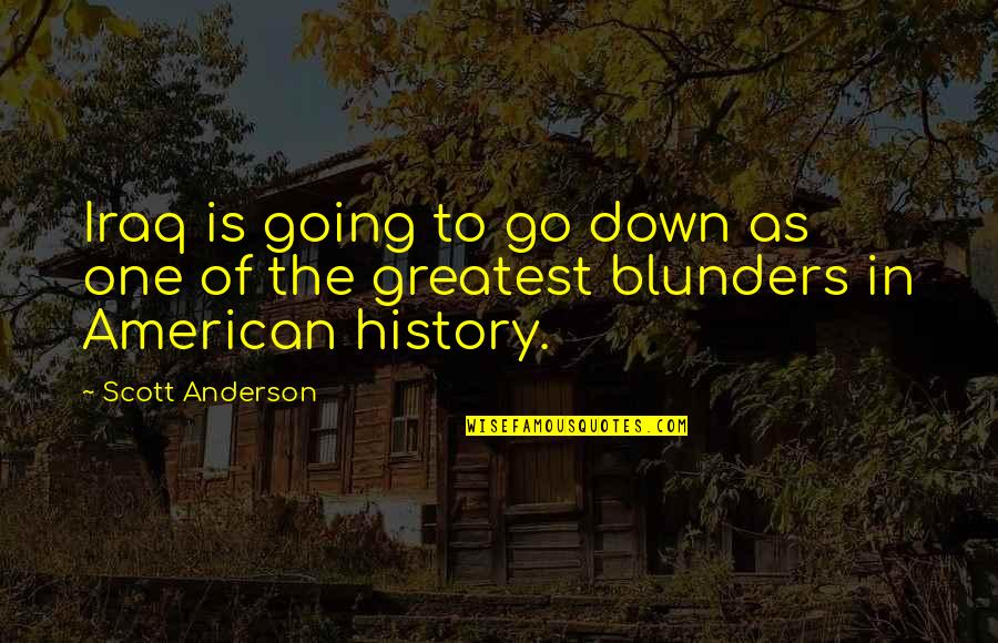 Life Should Be Lived Quotes By Scott Anderson: Iraq is going to go down as one
