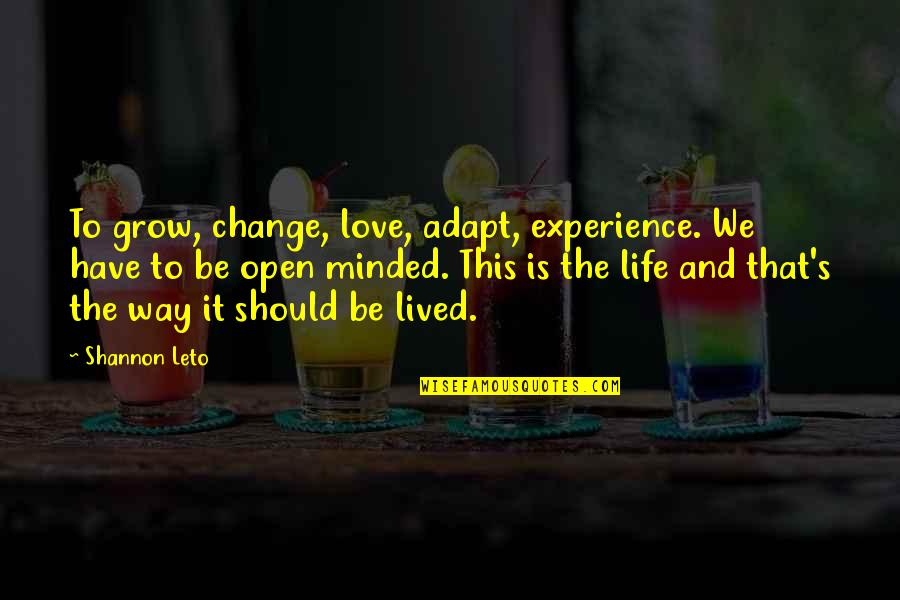 Life Should Be Lived Quotes By Shannon Leto: To grow, change, love, adapt, experience. We have