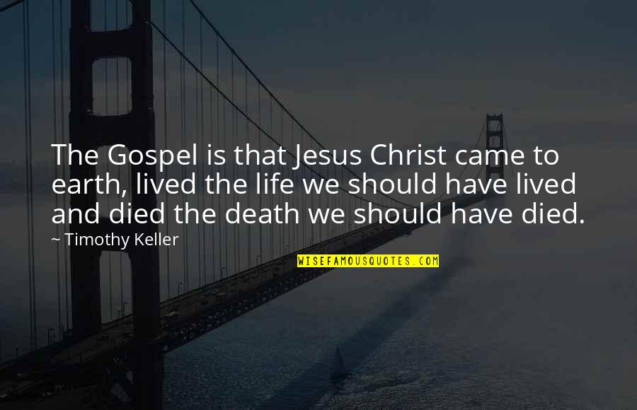 Life Should Be Lived Quotes By Timothy Keller: The Gospel is that Jesus Christ came to