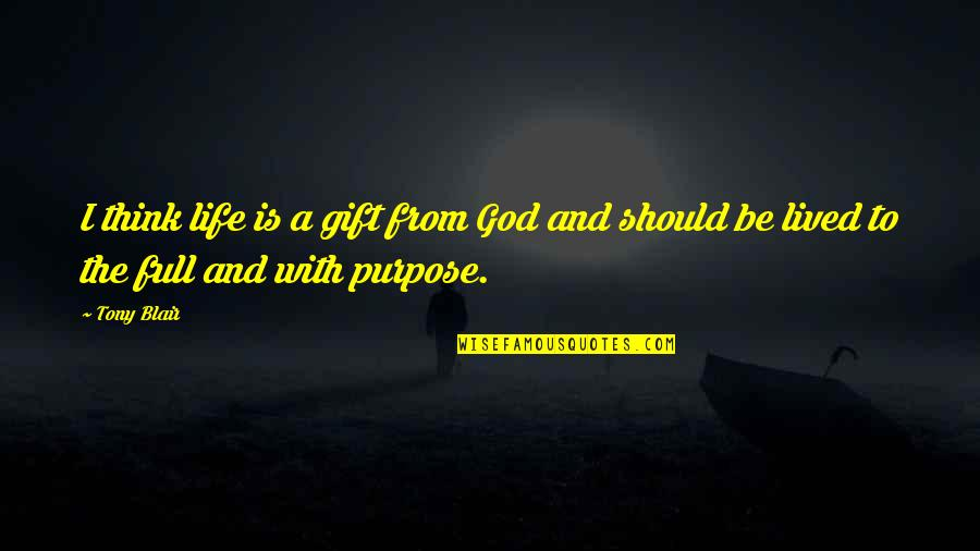 Life Should Be Lived Quotes By Tony Blair: I think life is a gift from God