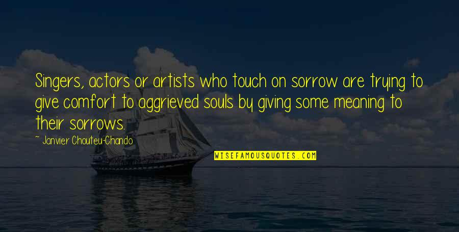 Life Singers Quotes By Janvier Chouteu-Chando: Singers, actors or artists who touch on sorrow