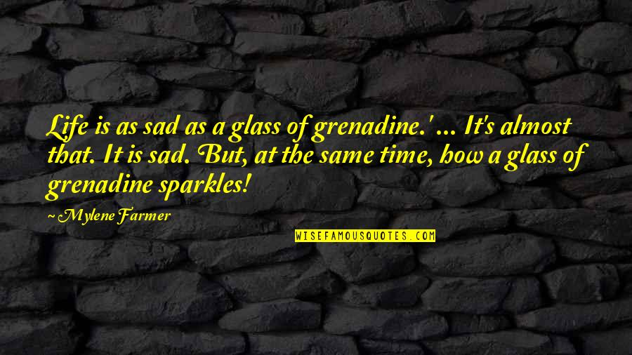 Life Singers Quotes By Mylene Farmer: Life is as sad as a glass of
