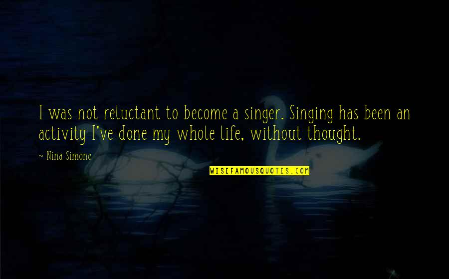Life Singers Quotes By Nina Simone: I was not reluctant to become a singer.