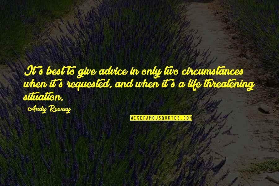 Life Situation Quotes By Andy Rooney: It's best to give advice in only two