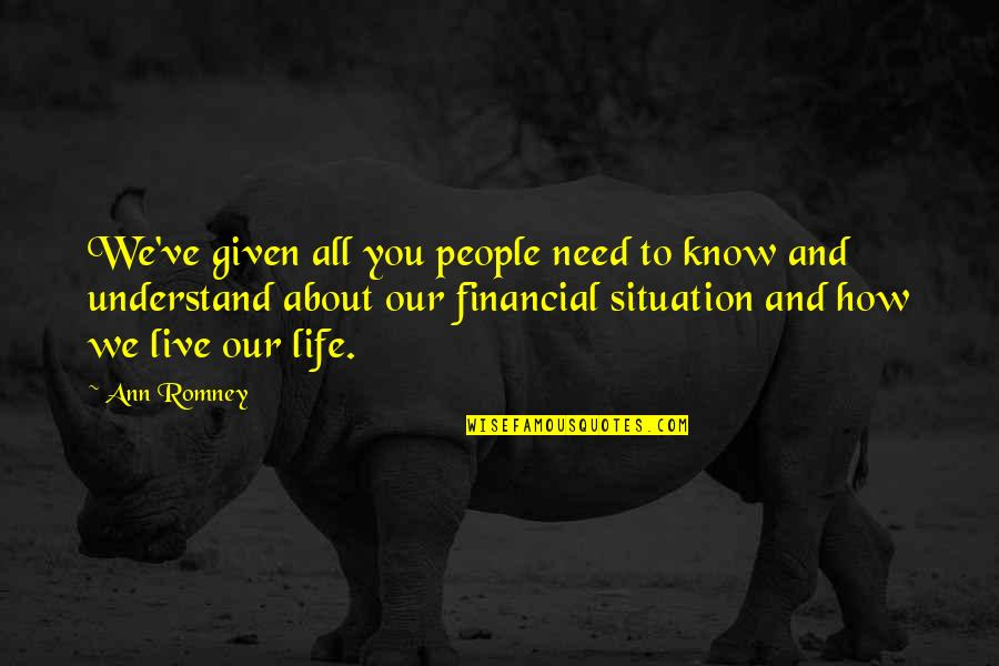 Life Situation Quotes By Ann Romney: We've given all you people need to know