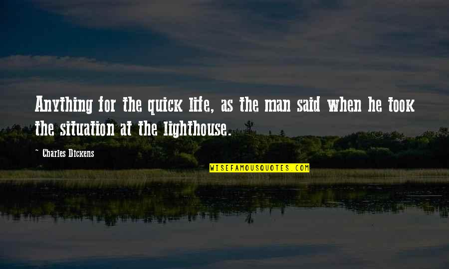 Life Situation Quotes By Charles Dickens: Anything for the quick life, as the man
