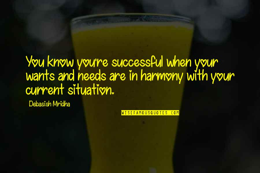 Life Situation Quotes By Debasish Mridha: You know you're successful when your wants and