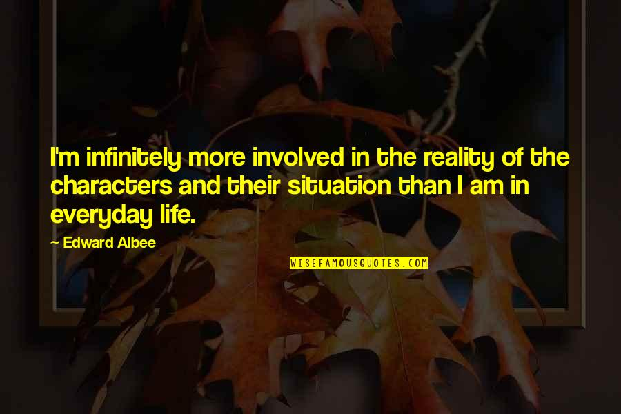Life Situation Quotes By Edward Albee: I'm infinitely more involved in the reality of