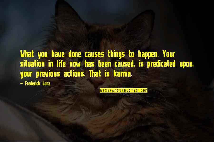 Life Situation Quotes By Frederick Lenz: What you have done causes things to happen.