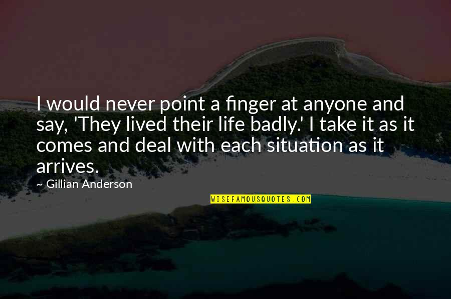 Life Situation Quotes By Gillian Anderson: I would never point a finger at anyone