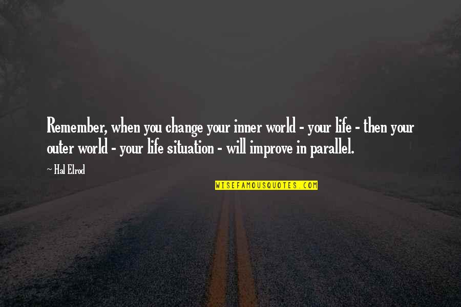 Life Situation Quotes By Hal Elrod: Remember, when you change your inner world -