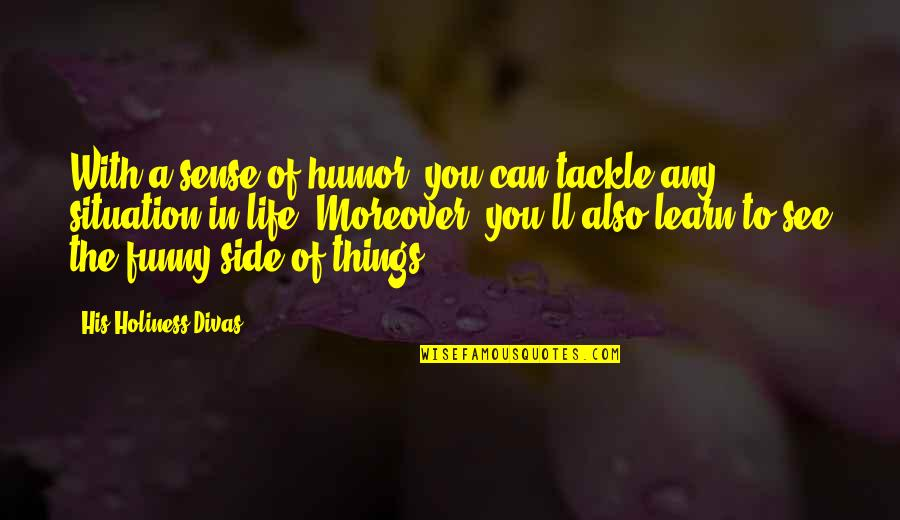 Life Situation Quotes By His Holiness Divas: With a sense of humor, you can tackle