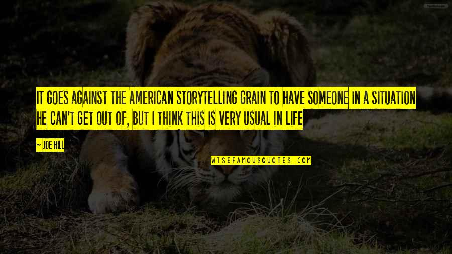 Life Situation Quotes By Joe Hill: It goes against the American storytelling grain to