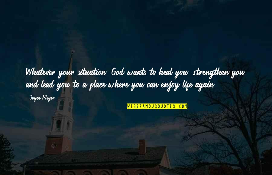 Life Situation Quotes By Joyce Meyer: Whatever your situation, God wants to heal you,