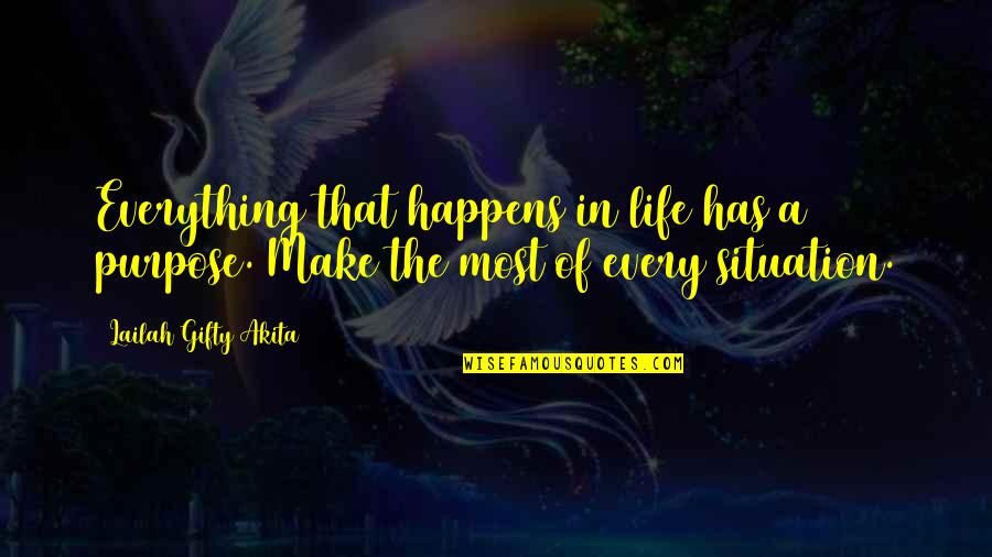 Life Situation Quotes By Lailah Gifty Akita: Everything that happens in life has a purpose.