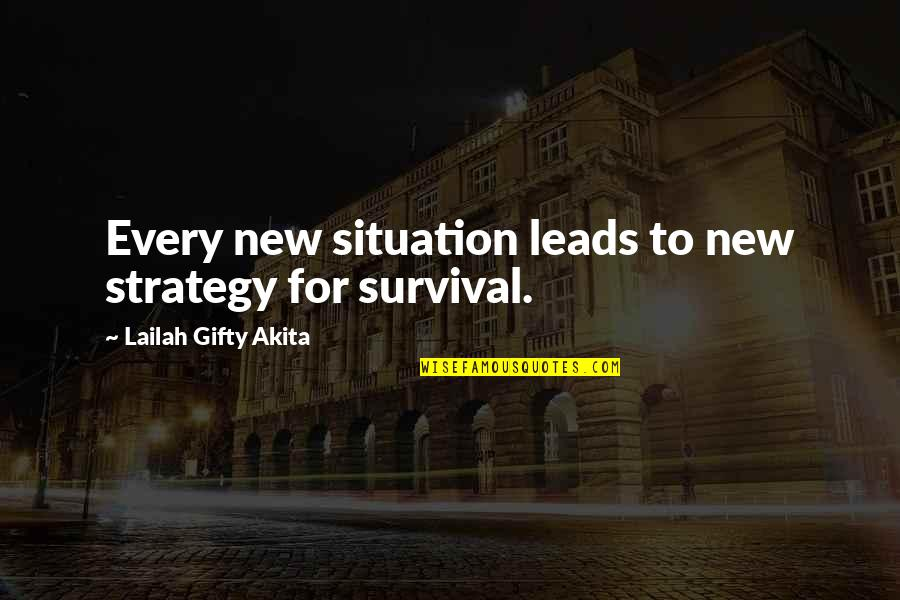 Life Situation Quotes By Lailah Gifty Akita: Every new situation leads to new strategy for