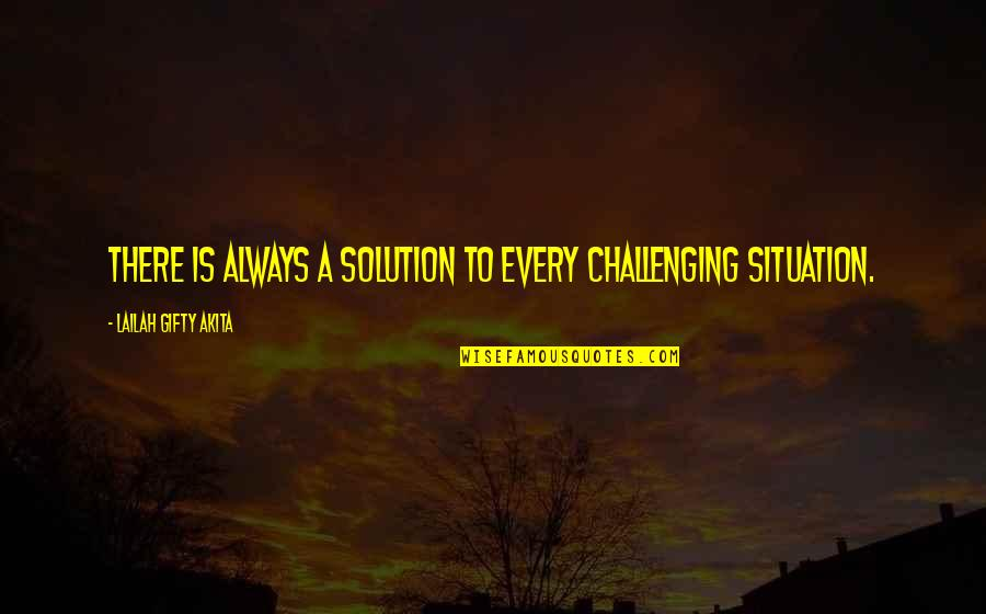 Life Situation Quotes By Lailah Gifty Akita: There is always a solution to every challenging