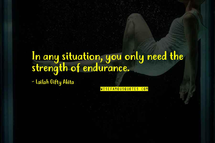 Life Situation Quotes By Lailah Gifty Akita: In any situation, you only need the strength