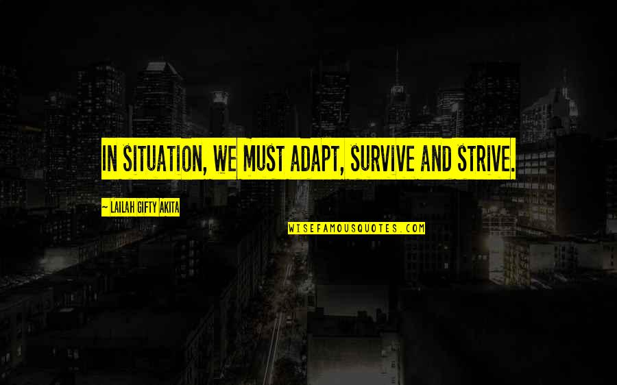 Life Situation Quotes By Lailah Gifty Akita: In situation, we must adapt, survive and strive.