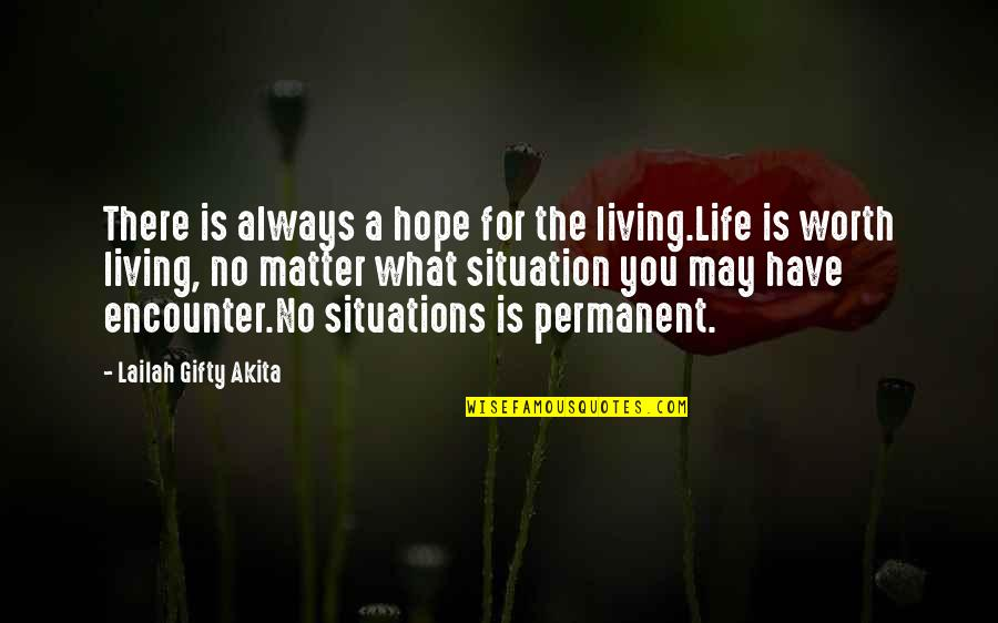 Life Situation Quotes By Lailah Gifty Akita: There is always a hope for the living.Life