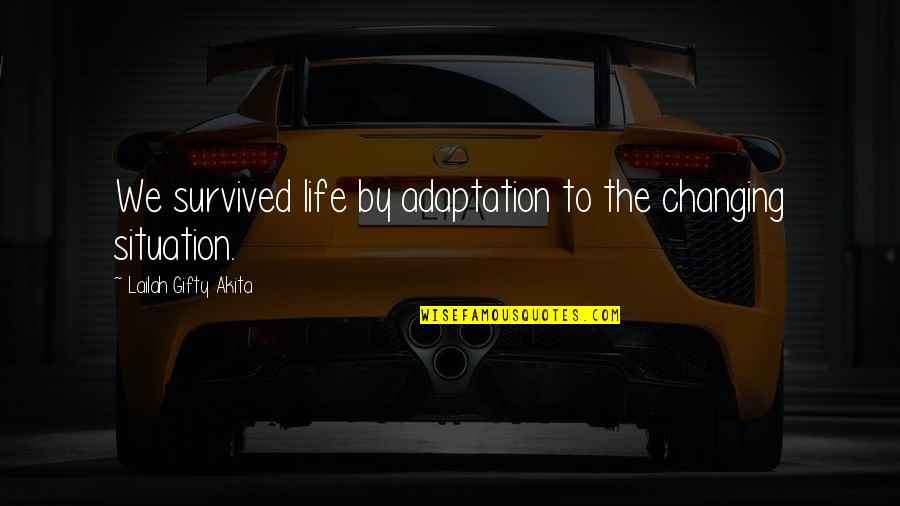 Life Situation Quotes By Lailah Gifty Akita: We survived life by adaptation to the changing