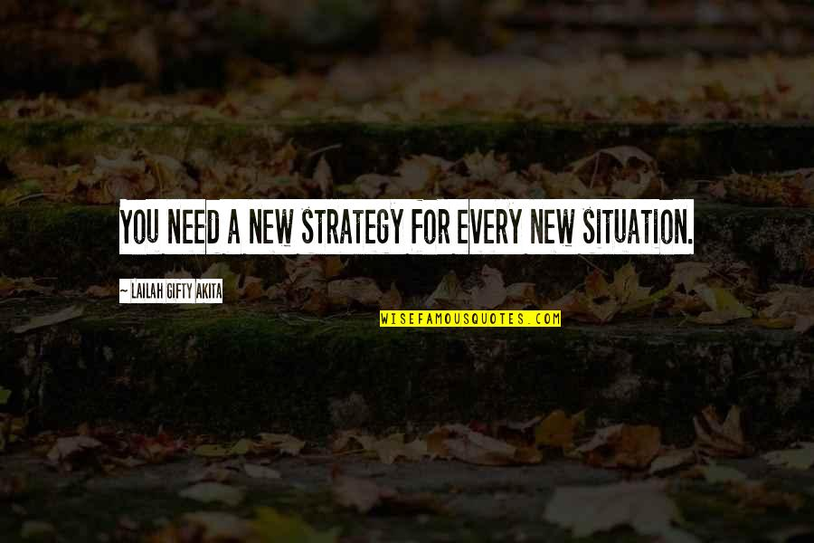 Life Situation Quotes By Lailah Gifty Akita: You need a new strategy for every new