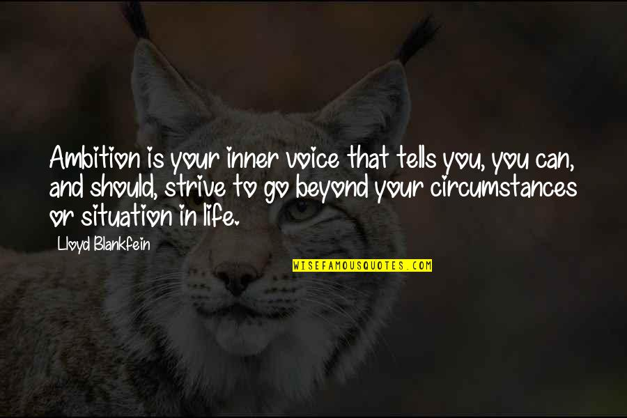Life Situation Quotes By Lloyd Blankfein: Ambition is your inner voice that tells you,