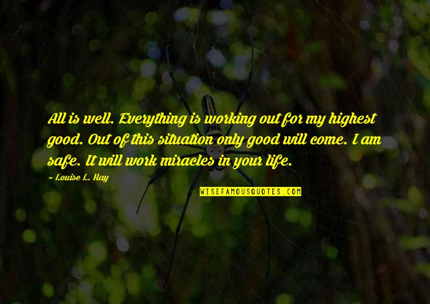 Life Situation Quotes By Louise L. Hay: All is well. Everything is working out for