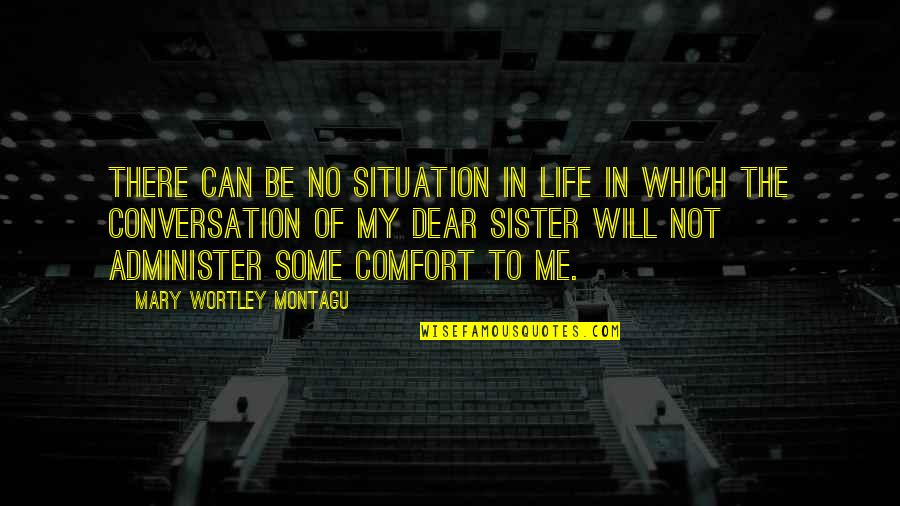 Life Situation Quotes By Mary Wortley Montagu: There can be no situation in life in