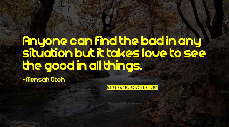 Life Situation Quotes By Mensah Oteh: Anyone can find the bad in any situation