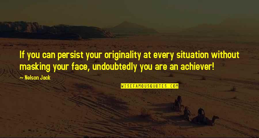 Life Situation Quotes By Nelson Jack: If you can persist your originality at every